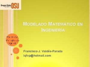 MODELADO MATEMTICO EN INGENIERA 1 Francisco J ValdsParada