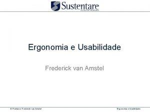Ergonomia e Usabilidade Frederick van Amstel Professor Frederick