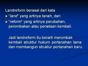 Landreform berasal dari kata n land yang artinya