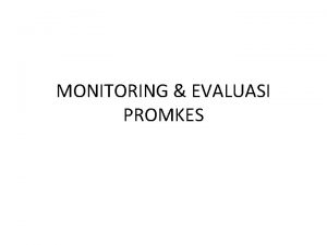 MONITORING EVALUASI PROMKES Pendahuluan Disain monitoring dan evaluasi