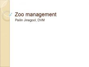 Zoo management Pailin Jinagool DVM Zoo management Structure
