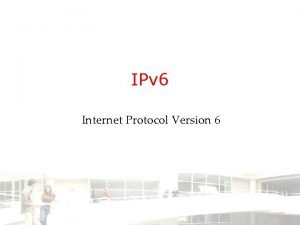 IPv 6 Internet Protocol Version 6 Internet Protocol
