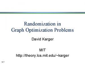 Randomization in Graph Optimization Problems David Karger MIT