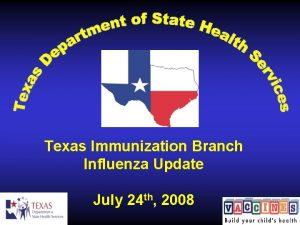 Texas Immunization Branch Influenza Update July 24 th