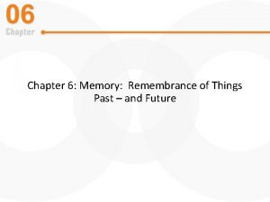 Chapter 6 Memory Remembrance of Things Past and