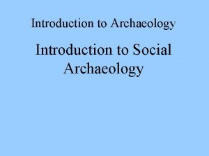 Introduction to Archaeology Introduction to Social Archaeology Social