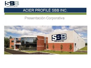 ACIER PROFIL SBB INC Presentacin Corporativa Contenido Perfil