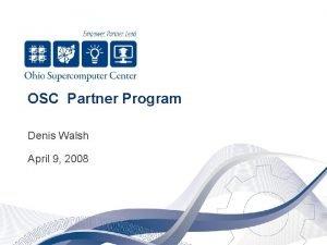 OSC Partner Program Denis Walsh April 9 2008