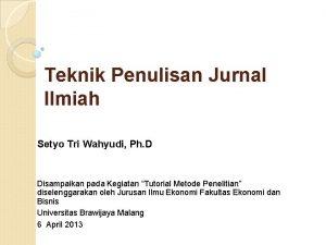Teknik Penulisan Jurnal Ilmiah Setyo Tri Wahyudi Ph