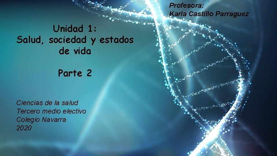 Profesora Karla Castillo Parraguez Unidad 1 Salud sociedad