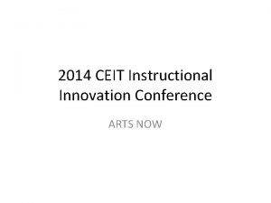 2014 CEIT Instructional Innovation Conference ARTS NOW Arts