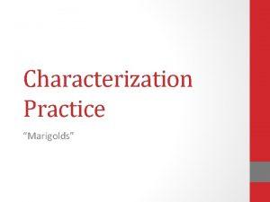 Characterization Practice Marigolds Groups Characterization Practice Group 1
