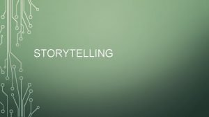 STORYTELLING STORYTELLING If we are to be successful