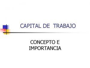 CAPITAL DE TRABAJO CONCEPTO E IMPORTANCIA CAPITAL DE