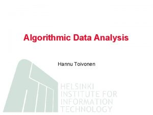 Algorithmic Data Analysis Hannu Toivonen Mission To develop