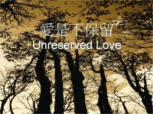 Unreserved Love Ive always been told love wont