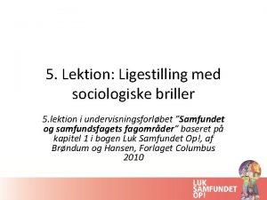 5 Lektion Ligestilling med sociologiske briller 5 lektion