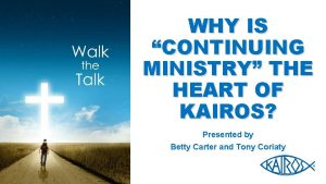 WHY IS CONTINUING MINISTRY THE HEART OF KAIROS