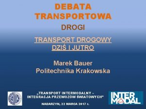 DEBATA TRANSPORTOWA DROGI TRANSPORT DROGOWY DZI I JUTRO