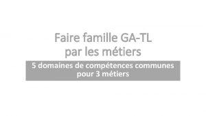 Faire famille GATL par les mtiers 5 domaines