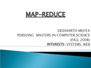 MAPREDUCE SIDDHARTH MEHTA PURSUING MASTERS IN COMPUTER SCIENCE