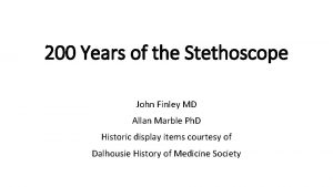 200 Years of the Stethoscope John Finley MD