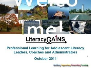 Welco me Professional Learning for Adolescent Literacy Leaders