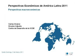 Perspectivas Econmicas de Amrica Latina 2011 Perspectivas macroeconmicas