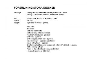 FRSLJNING STORA KIOSKEN Ansvariga Lrdag Carin 0709 670900