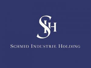 Die Schmid Industrie Holding Eine internationale Unternehmensgruppe Internationale