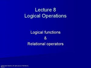 Lecture 8 Logical Operations Logical functions Relational operators