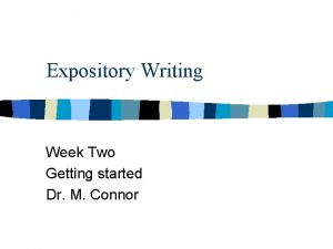 Expository Writing Week Two Getting started Dr M