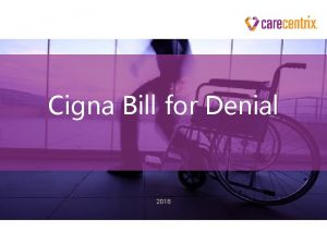 Cigna Bill for Denial 2018 Overview Cigna Bill