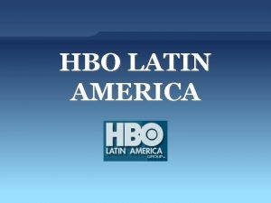HBO LATIN AMERICA Quem a HBO LAG A