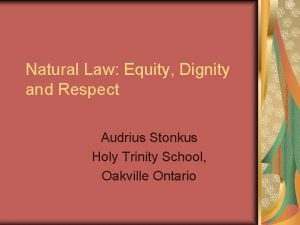 Natural Law Equity Dignity and Respect Audrius Stonkus