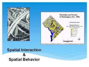 Spatial Interaction Spatial Behavior spatial interaction the movements
