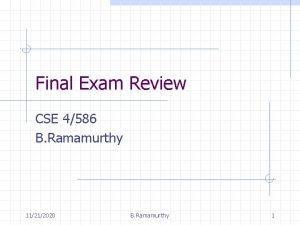 Final Exam Review CSE 4586 B Ramamurthy 11212020
