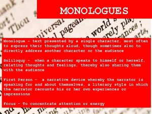 MONOLOGUES Monologue text presented by a single character