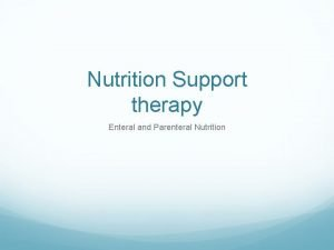 Nutrition Support therapy Enteral and Parenteral Nutrition Nutrition
