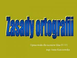 Opracowaa dla uczniw klas IVVI mgr Anna Karczewska