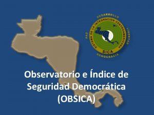 Observatorio e ndice de Seguridad Democrtica OBSICA CONTEXTO