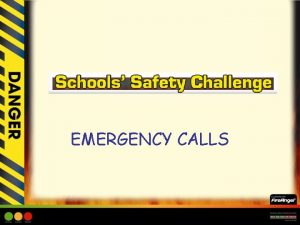 EMERGENCY CALLS EMERGENCY CALLS Learning Objective Children will
