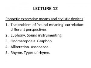 LECTURE 12 Phonetic expressive means and stylistic devices