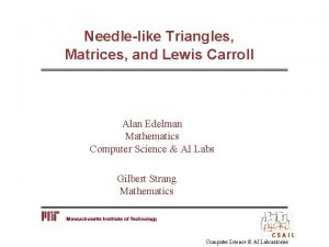 Needlelike Triangles Matrices and Lewis Carroll Alan Edelman
