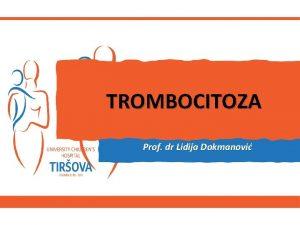 TROMBOCITOZA Prof dr Lidija Dokmanovi Trombociti Nastaju fragmentacijom