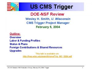 US CMS Trigger DOENSF Review Wesley H Smith