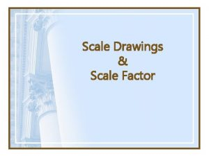 Scale Drawings Scale Factor Ratio A ratio is