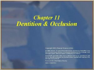 Chapter 11 Dentition Occlusion Copyright 2003 Elsevier Science