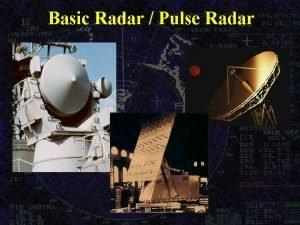 Basic Radar Pulse Radar Objectives Explain how range