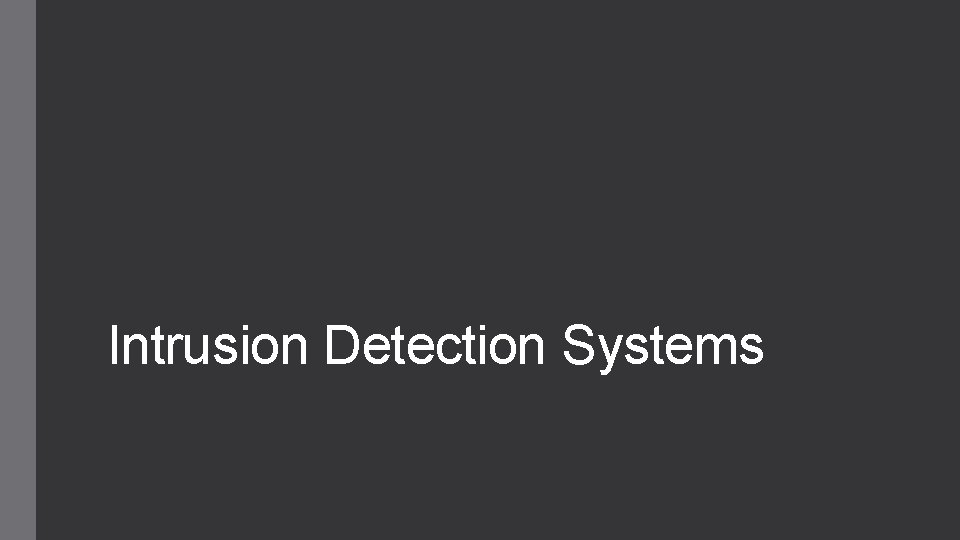 Intrusion Detection Systems IDS IDS Intrusion Detection System